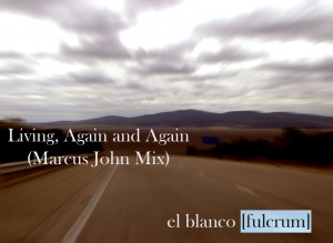 el_blanco_[fulcrum]_-_Living_Again_and_Again_(Marcus_John_Mix)
